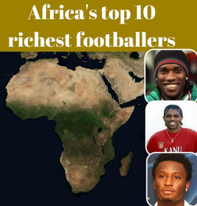 top 10 africa s richest footballers of all time see who made the list their worth theinfo ng mikel kanu okocha make africa s top 10 richest footballers of all time the rainbow news