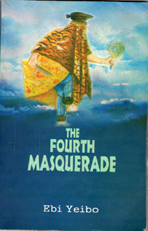 Thoughts of Peace and Revolt in Ebi Yeibi's The Fourth Masquerade